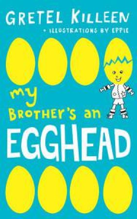 My Brother's An Egghead 01 by Gretel Killeen