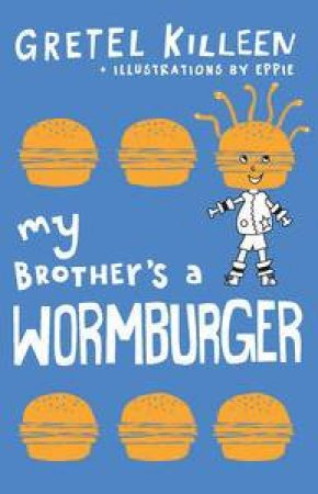 My Brother's a Wormburger by Gretel Killeen