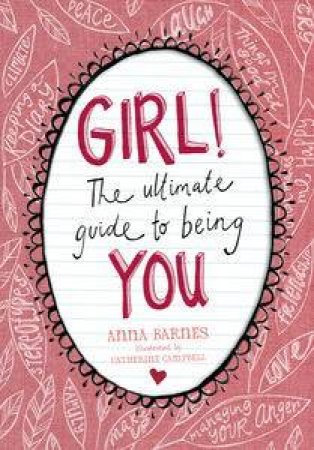 GIRL: The Ultimate Guide to Being You by Anna Barnes