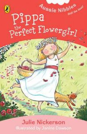 Aussie Nibbles: Pippa, the Perfect Flower Girl by Julie Nickerson