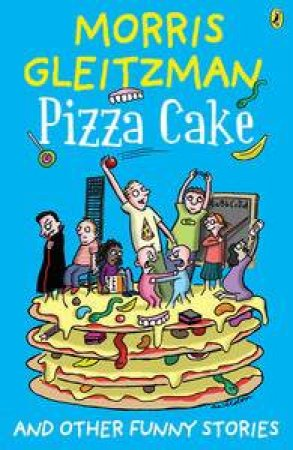Pizza Cake by Morris Gleitzman