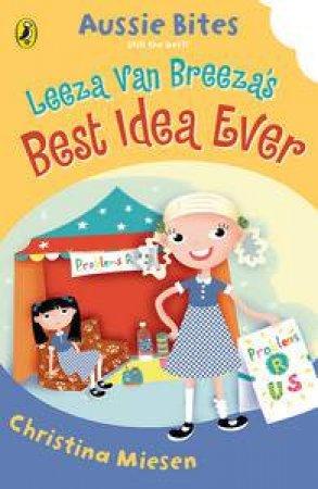 Leeza Van Breeza's Best Idea Ever: Aussie Bites by Christina Miesen