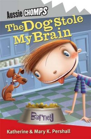 Aussie Chomps: The Dog Stole My Brain by Mary Pershall & Katherine Horneshaw