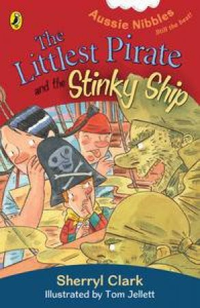 The Littlest Pirate and the Stinky Ship by Sherryl Clark & Tom Jellett