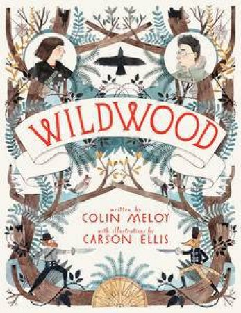 Wildwood by Colin Meloy & Carson Ellis