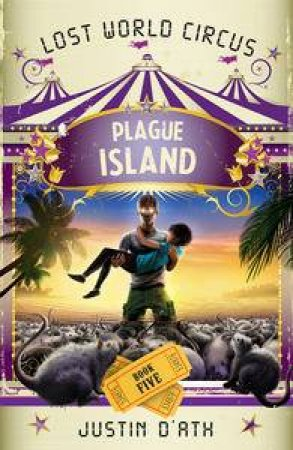 The Lost World Circus 05 : Plague Island by Justin D'Ath