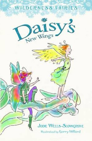 Daisy's New Wings by Jodie Wells-Slowgrove & Kerry Millard