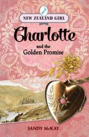 New Zealand Girl: Charlotte and the Golden Promise by Sandy McKay
