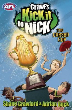 Crawf's Kick it to Nick: The Cursed Cup by Shane Crawford & Adrian Beck
