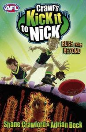 Crawf's Kick it to Nick: Bugs from Beyond by Shane Crawford & Adrian Beck