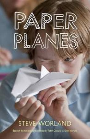 Paper Planes (Movie Tie-In Edition) by Steve Worland