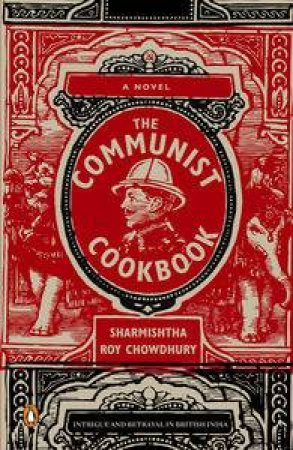 The Communist Cookbook: A Novel by Sharmishtha Roy Chowdhury