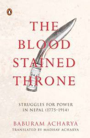 The Blood Stained Throne:Struggles for Power in Nepal (1775-1914) by Baburam Acharya
