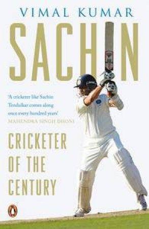 Sachin: Cricketer of the Century by Vimal Kumar