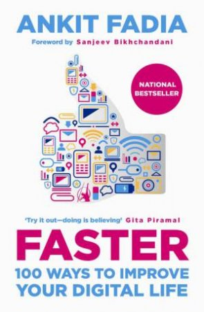 Faster: 100 Ways to Improve Your Digital Life by Ankit Fadia