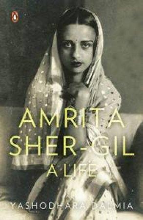 Amrita Sher-Gil: A Life by Dalmia Yashodhara