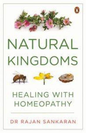 Natural Kingdoms: Healing with Homeopathy by Rajan Sankaran