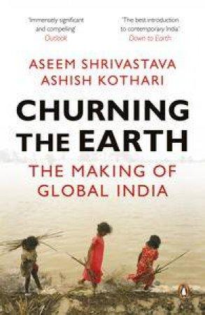 Churning the Earth: The Making of Global India by Aseem Shrivastava & Ashish Kothari