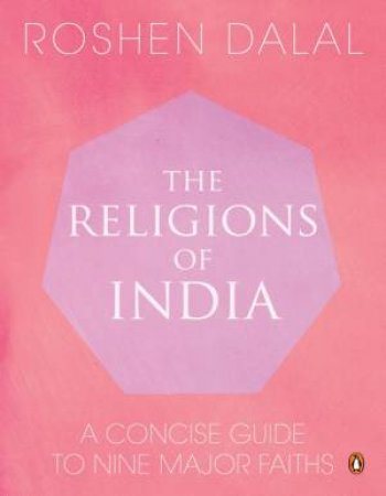 The Religions of India: A Concise Guide to Nine Major Faiths by Roshen Dalal