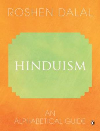 Hinduism: An Alphabetical Guide by Roshen Dalal