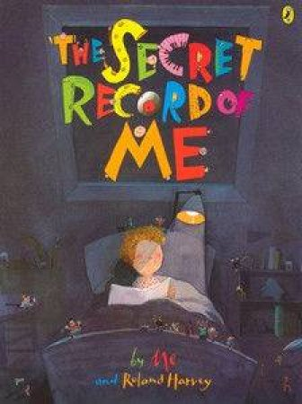 The Secret Record Of Me by Roland Harvey