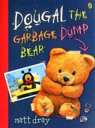 Dougal, The Garbage Dump Bear by Matt Dray