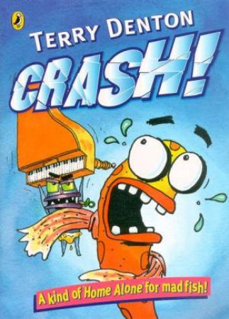 Crash!: A Kind Of Home Alone For Mad Fish! by Terry Denton