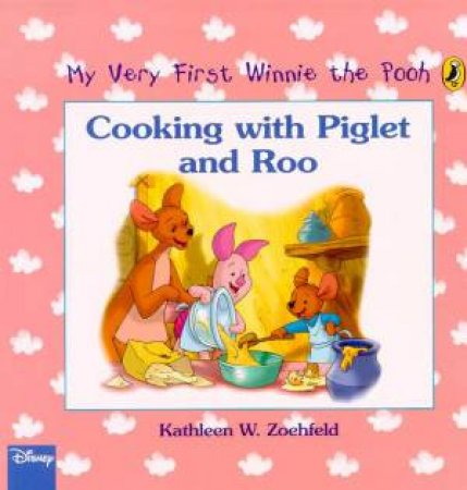 My Very First Winnie The Pooh: Cooking With Piglet And Roo by Kathleen W Zoehfeld