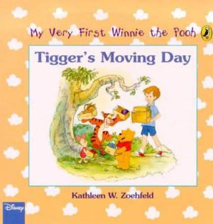 My Very First Winnie The Pooh: Tigger's Moving Day by Kathleen W Zoehfeld