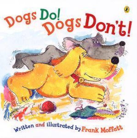 Dogs Do! Dogs Don't! by Frank Moffatt