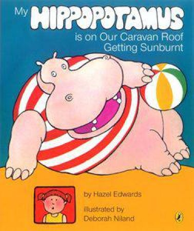 My Hippopotamus Is On Our Caravan Roof Getting Sunburnt by Hazel Edwards