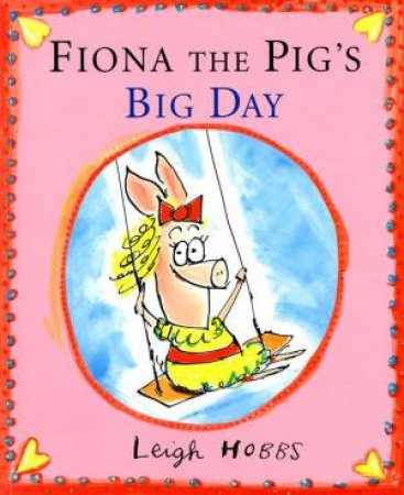 Fiona the Pig's Big Day by Leigh Hobbs