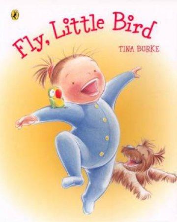 Fly, Little Bird by Tina Burke
