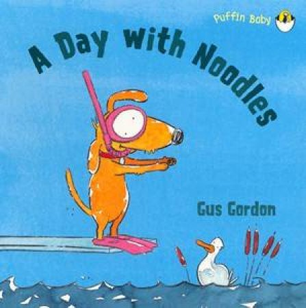 A Day With Noodles: Puffin Baby by Gordon Gus