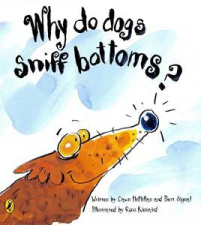 Why Do Dogs Sniff Bottoms? by Dawn McMillan & Bert Signal