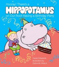 Hooray Theres a Hippopotamus On Our Roof Having a Birthday Party