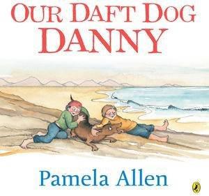 Our Daft Dog Danny by Pamela Allen