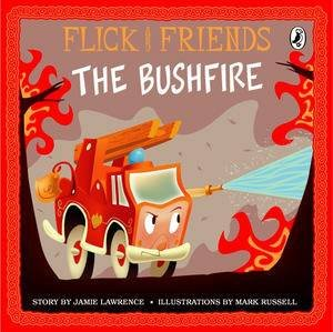 Flick and Friends: The Bushfire by Jamie Lawrence