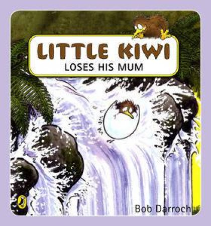 Little Kiwi Loses His Mum by Bob Darroch