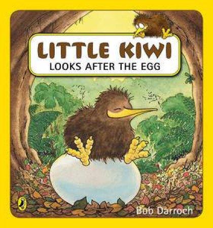 Little Kiwi Looks After the Egg by Bob Darroch