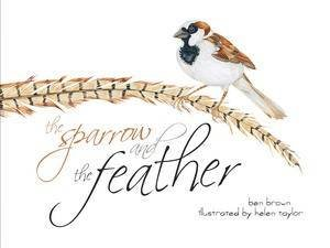 Sparrow and the Feather by Ben Brown