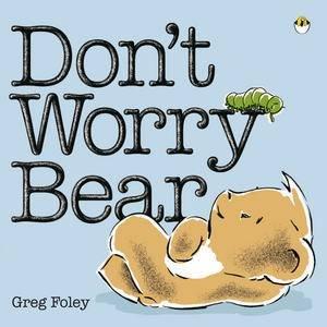 Don't Worry Bear  by Greg Foley