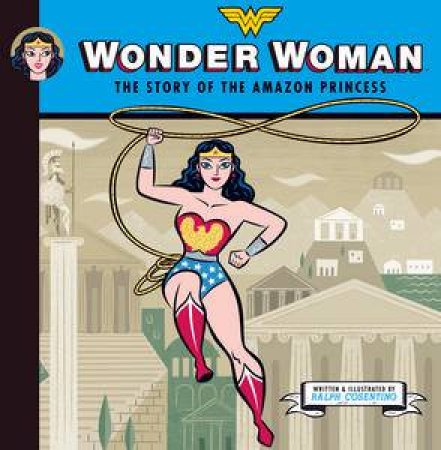 Wonder Woman: The Story of The Amazon Princess by Ralph Cosentino