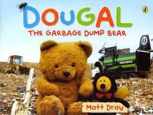 Dougal the Garbage Dump Bear by Matt Dray