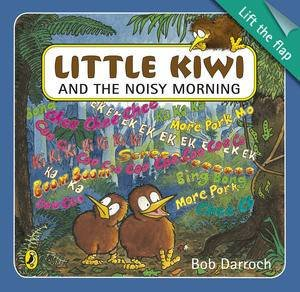 Little Kiwi and the Noisy Morning: Lift the Flap by Bob Darroch
