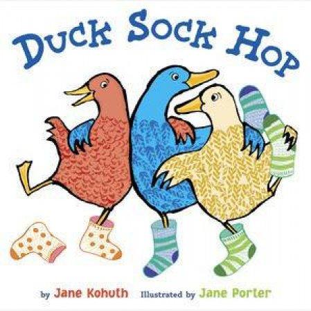 Duck, Sock, Hop by Jane Kohuth & Jane Porter