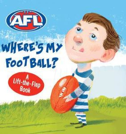AFL Where's My Football? A Lift-the-Flap Book by Various