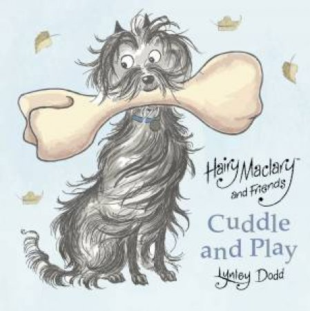 Hairy Maclary and Friends: Cuddle and Play by Dame Lynley Dodd