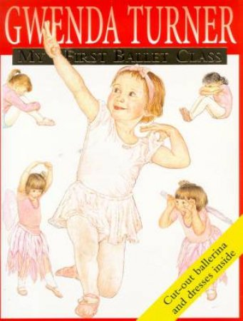 My First Ballet Class by Gwenda Turner
