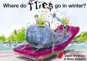 Where Do Flies Go In Winter? by Dawn McMillan & Ross Kinnaird